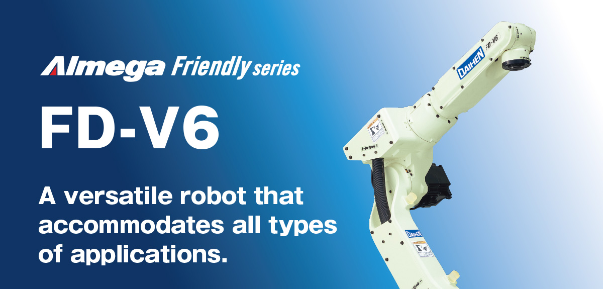 AImega Frendly series FD-V6 A versatile robot that accommodates all types of applications.