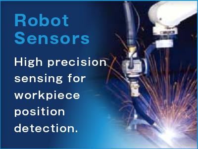 Robot Sensor High precision sensing for workpiece position detection.